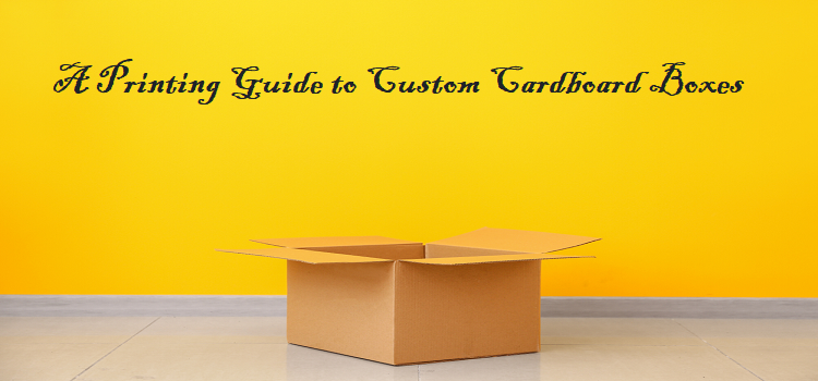 Printing-Guide-to-Custom-Cardboard-Boxes